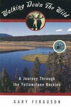 Walking Down the Wild: A Journey Through the Yellowstone Rockies - Ferguson, Gary