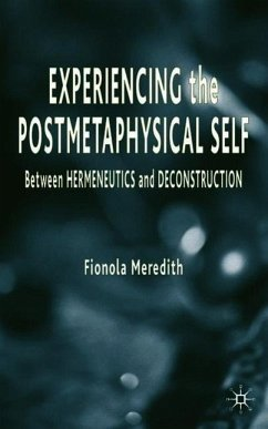 Experiencing the Postmetaphysical Self: Between Hermeneutics and Deconstruction - Meredith, Fionola