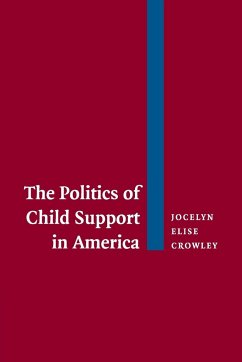 The Politics of Child Support in America - Crowley, Jocelyn Elise