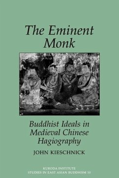 The Eminent Monk: Buddhist Ideals in Medieval Chinese Hagiography - Kieschnick, John