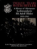 Twelve Years with Hitler: A History of 1.Kompanie Leibstandarte SS Adolf Hitler1933-1945