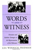 Words and Witness: Narrative and Aesthetic Strategies in the Representation of the Holocaust