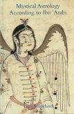 Mystical Astrology According to Ibn 'arabi, Volume 1