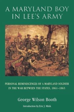 A Maryland Boy in Lee's Army: Personal Reminiscences of a Maryland Soldier in the War Between the States, 1861-1865 - Booth, George Wilson