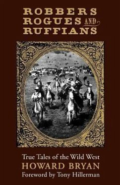 Robbers, Rogues and Ruffians: True Tales of the Wild West in New Mexico Howard Bryan Author