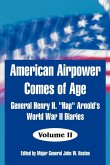 American Airpower Comes of Age: General Henry H. Hap Arnold's World War II Diaries
