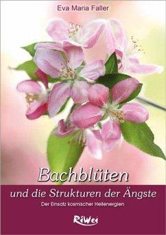 Dr. Bach Blüten und die Strukturen der Ängste - Faller, Eva-Maria