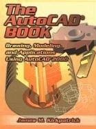 The AutoCAD Book: Drawing, Modeling and Applications Using AutoCAD 2000 - Kirkpatrick, James M.