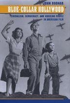 Blue-Collar Hollywood: Liberalism, Democracy, and Working People in American Film - Bodnar, John
