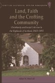Land, Faith and the Crofting Community: Christianity and Social Criticism in the Highlands of Scotland 1843-1893