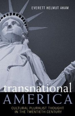 Transnational America: Cultural Pluralist Thought in the Twentieth Century - Akam, Everett Helmut