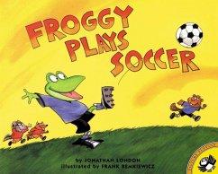 Froggy Plays Soccer - London, Jonathan; Remkiewicz, Frank