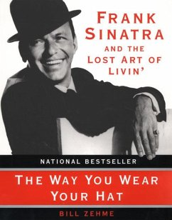 The Way You Wear Your Hat: Frank Sinatra and the Lost Art of Livin' - Zehme, Bill