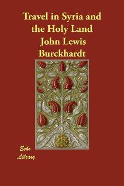 Travel in Syria and the Holy Land - Burckhardt, John Lewis