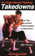 No Holds Barred Fighting: Takedowns: Throws, Tr...