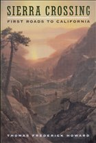 Sierra Crossing: First Roads to California - Howard, Thomas Frederick