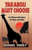 Yakabou Must Choose: An African Adventure for Boys and Girls