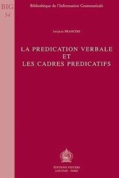 La Predication Verbale Et Les Cadres Predicatifs (Bibliotheque de L'Information Grammaticale)