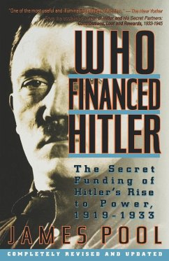Who Financed Hitler: The Secret Funding of Hitler's Rise to Power, 1919-1933 the Secret Funding of Hitler's Rise to Power, 1919-1933 - Pool, James
