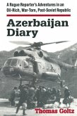 Azerbaijan Diary: A Rogue Reporter's Adventures in an Oil-rich, War-torn, Post-Soviet Republic
