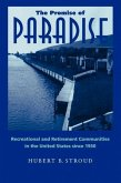The Promise of Paradise: Recreational and Retirement Communities in the United States Since 1950