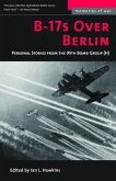 B-17s Over Berlin: Personal Stories from the 95th Bomb Group