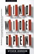 Mind Wide Open: Your Brain and the Neuroscience of Everyday Life - Johnson, Steven