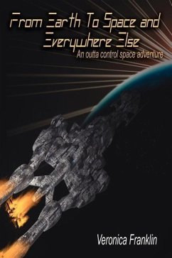 From Earth To Space and Everywhere Else: An outta control space adventure