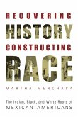 Recovering History, Constructing Race: The Indian, Black, and White Roots of Mexican Americans