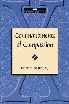 Commandments of Compassion - Keenan, James F. , S. J. Keenan, S. J.
