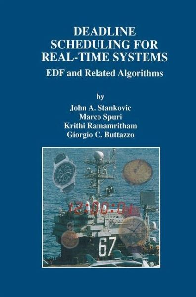 Deadline Scheduling for Real-Time Systems - EDF and Related Algorithms Giorgio Buttazzo, John A. Stankovic, Krithi Ramamritham, Marco Spuri