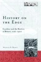 History On The Edge: Excalibur and the Borders of Britain, 1100-1300 (Medieval Cultures, Band 22)