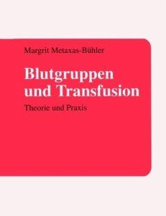 Blutgruppen und Transfusion - Metaxas-Bühler, Margrit
