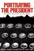 Portraying the President: The White House and the News Media