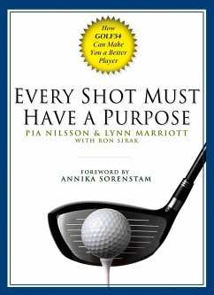 Every Shot Must Have a Purpose: How Golf54 Can Make You a Better Player - Nilsson, Pia; Marriott, Lynn; Sirak, Ron