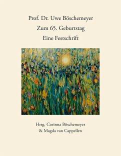 Prof. Dr. Uwe Böschemeyer, zum 65. Geburtstag - Eine Festschrift