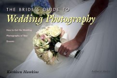 The Bride's Guide to Wedding Photography: How to Get the Wedding Photography of Your Dreams - Hawkins, Kathleen