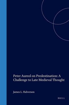 Peter Aureol on Predestination: A Challenge to Late Medieval Thought - Halverson, James L.