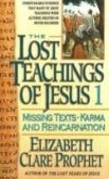 Lost Teachings of Jesus: Missing Texts--Karma and Reincarnation