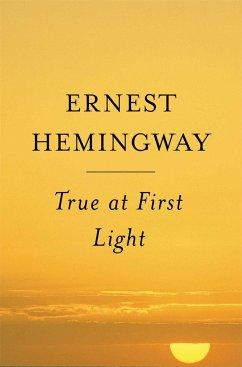 True at First Light - Hemingway, Ernest