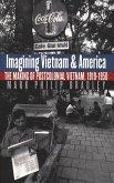Imagining Vietnam and America: The Making of Postcolonial Vietnam, 1919-1950