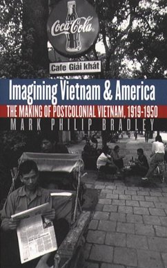 Imagining Vietnam and America: The Making of Postcolonial Vietnam, 1919-1950 - Bradley, Mark Philip