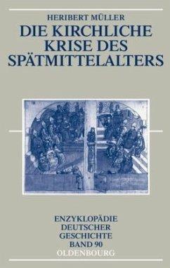 Die kirchliche Krise des Spätmittelalters - Müller, Heribert