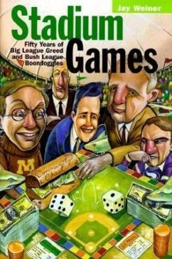Stadium Games: Fifty Years of Big League Greed and Bush League Boondoggles - Weiner, Jay