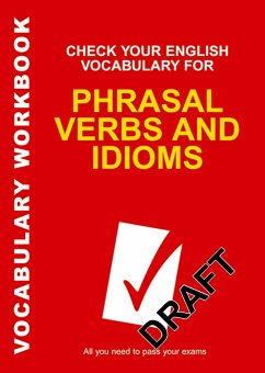 Check Your English Vocabulary for Phrasal Verbs and Idioms: All You Need to Pass Your Exams. - Wyatt, Rawdon