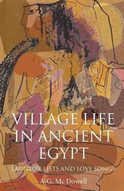 Village Life in Ancient Egypt: Laundry Lists and Love Songs - McDowell, A. G.