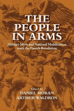 The People in Arms: Military Myth and National Mobilization Since the French Revolution - Moran, Daniel / Waldron, Arthur (eds.)