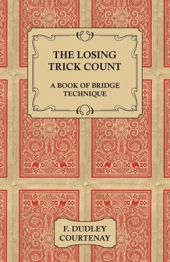 The Losing Trick Count - A Book of Bridge Technique - Courtenay, F. Dudley