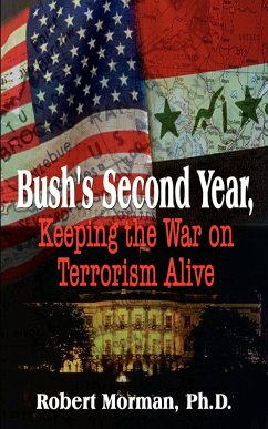 Bush's Second Year, Keeping the War on Terrorism Alive - Morman Ph. D., Robert