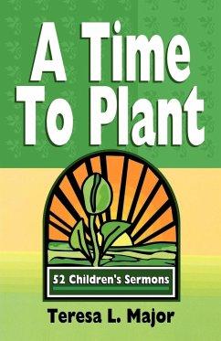 A Time to Plant: 52 Children's Sermons - Major, Teresa L.